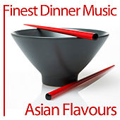 Finest Dinner Music: Asian Flavours by Various Artists
