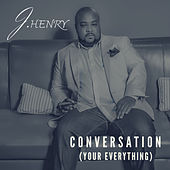 Conversation (Your Everything) by J-Henry