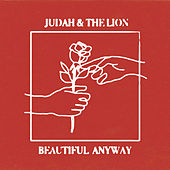 Beautiful Anyway by Judah & the Lion