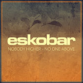 Nobody Higher - No One Above von Eskobar