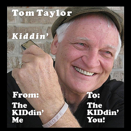 Kiddin'  (From: The Kiddin' Me  -  To: The Kiddin' You!) by tom taylor