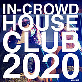 In-Crowd House Club 2020 by Various Artists