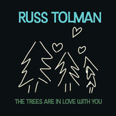 The Trees Are in Love with You by Russ Tolman