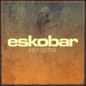 Hey Sister de Eskobar