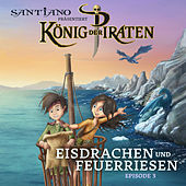 Santiano präsentiert König der Piraten - Eisdrachen und Feuerriesen (Episode 3) by König der Piraten