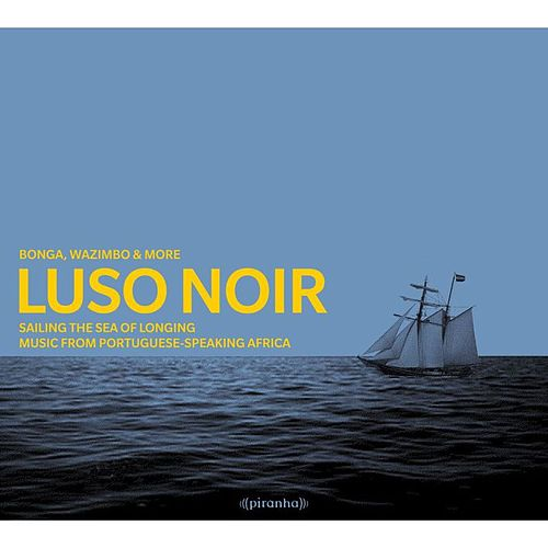 Luso Noir - Music from Portuguese-Speaking Africa by Various Artists