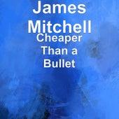 Cheaper Than a Bullet de James Mitchell