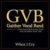 When I Cry Performance Tracks by Gaither Vocal Band