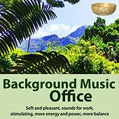 Background Music Office - Soft and Pleasant, Sounds for Work, Stimulating, More Energy and Power, More Balance von Torsten Abrolat