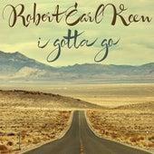 I Gotta Go von Robert Earl Keen
