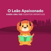 O Leão Apaixonado de Había una Vez Cuentos Infantiles
