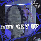Not Get Up by Phed