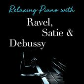 Relaxing Piano with Ravel, Satie & Debussy by Various Artists