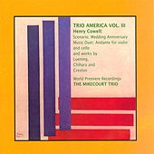 Trio America, Vol.  3 - Music by Henry Cowell / Leuning / Chihara / Creston by Various Artists