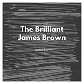 The Brilliant James Brown by James Brown