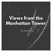 Views from the Manhattan Tower by Gordon Jenkins