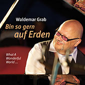 Bin so gern auf Erden (What A Wonderful World ...) by Waldemar Grab