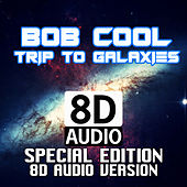 Trip to Galaxies (Special Edition 8D Audio) by Bob Cool