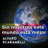 Sin Nosotros Este Mundo Está Mejor by Alvaro Scaramelli