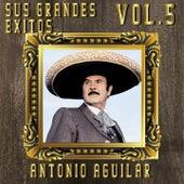 Sus Grandes Éxitos, Vol. 5 de Antonio Aguilar