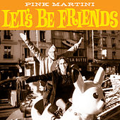 Let's Be Friends by Pink Martini