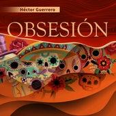 Obsesión de Héctor Guerrero