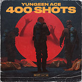 400 Shots by Yungeen Ace
