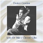 Love for Sale / Cheese Cake (All Tracks Remastered) by Dexter Gordon