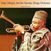 Dizzy Gillespie And His Operatic Strings Orchestra (Remastered 2020) by Dizzy Gillespie