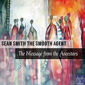 The Message from the Ancestors EP by Sean Smith the Smooth Agent