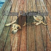 32 Dreaming with Calming Thunder by Rain Sounds and White Noise