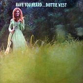 Have You Heard...Dottie West by Dottie West
