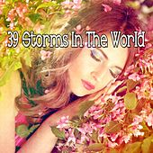 39 Storms in the World by Rain Sounds and White Noise