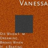 Die When I'm Dreaming, Breaks When It's Beating von Vanessa