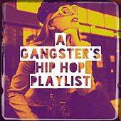 A Gangster's Hip Hop Playlist by Bling Bling Bros, Tough Rhymes, Fresh Beat MCs, Graham Blvd, RnB Flavors, Platinum Deluxe, Miami Beatz, Countdown Mix-Masters, Slam Queenz, Regina Avenue, Countdown Singers, Sister Nation, Blue Suede Daddys, Chateau Pop