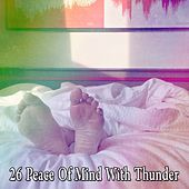 26 Peace of Mind with Thunder by Rain Sounds and White Noise