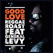Good Love (feat. General Levy) (feat. General Levy) by Reggae Roast