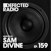 Defected Radio Episode 159 (hosted by Sam Divine) by Defected Radio