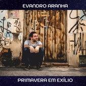 Primavera em Exílio by Evandro Aranha