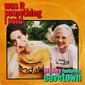 Was It Something I Said (feat. Cavetown) de MyKey