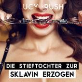 Die Stieftochter zur Sklavin erzogen von Lucy Rush