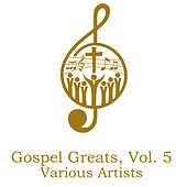 Gospel Greats, Vol. 5 de Various Artists