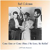 Come Rain or Come Shine / No Love, No Nothin' (All Tracks Remastered) by Earl Coleman
