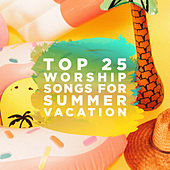 Top 25 Worship Songs for Summer Vacation by Lifeway Worship