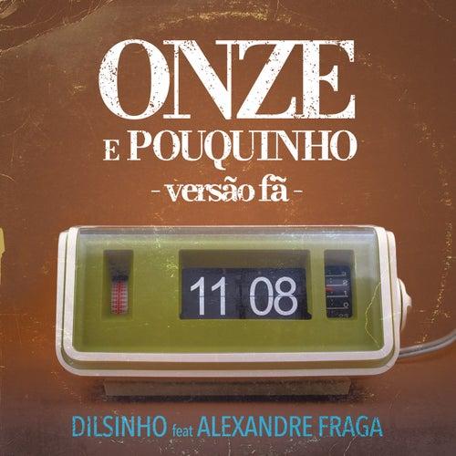 Onze e Pouquinho (feat. Alexandre Fraga) de Dilsinho
