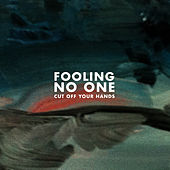 Fooling No One by Cut Off Your Hands