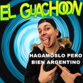 Hagámoslo pero Bien Argentino de El Guachoon
