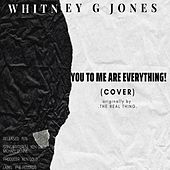 You to Me Are Everything! by Whitney G Jones