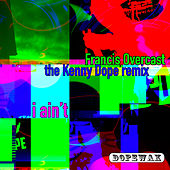 I Ain't (The Kenny Dope Remix) by Francis Overcast