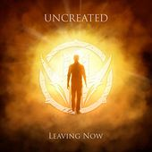 Leaving Now by Uncreated